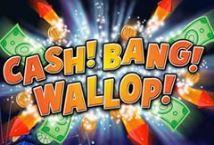 Cash Bang Wallop