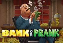 Prank or Bank