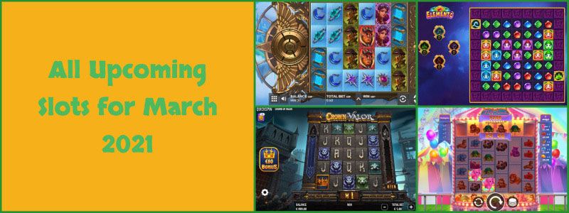 All New and Upcoming Slots for March 2021