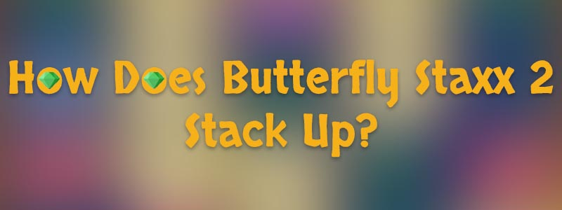 Butterfly Staxx 2: How Does NetEnt's New Slot Stack Up?