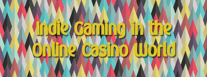 Indie Gaming in the Online Casino World